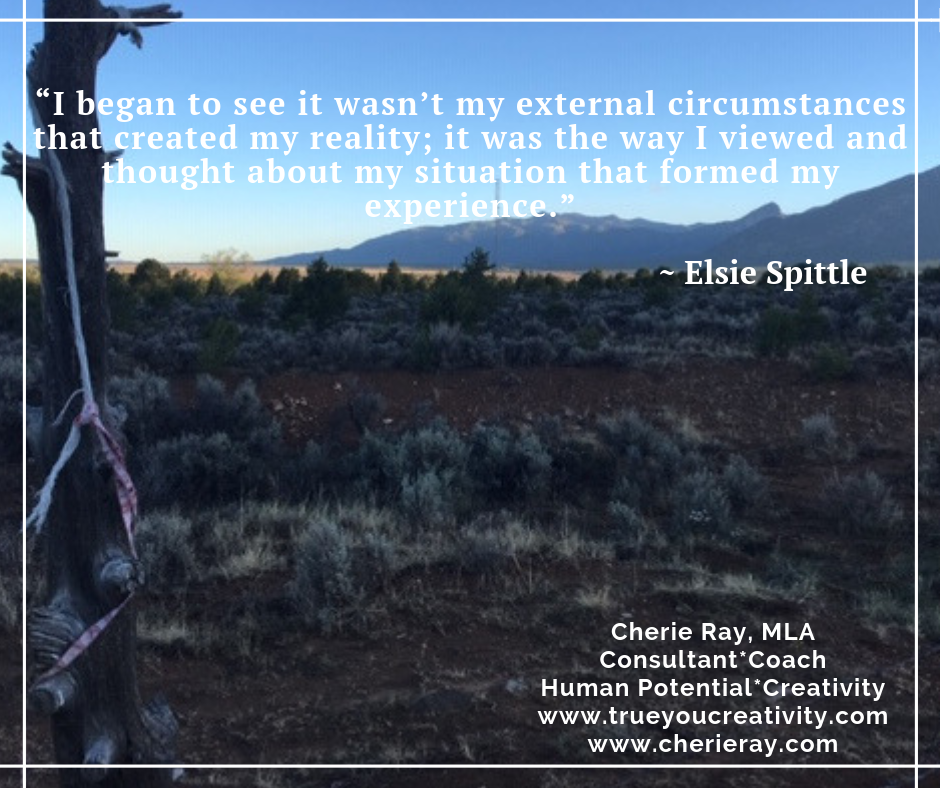 """I began to see it wasn't my external circumstances that created my reality…"